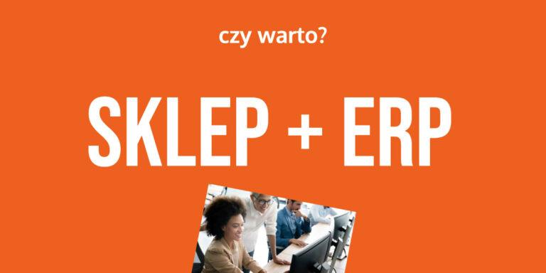 Dlaczego warto zintegrować e-sklep z systemem ERP?
