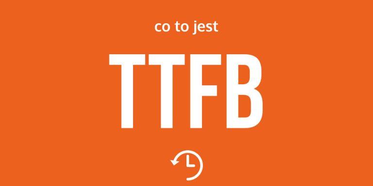 Jak zredukować TTFB i co to jest?
