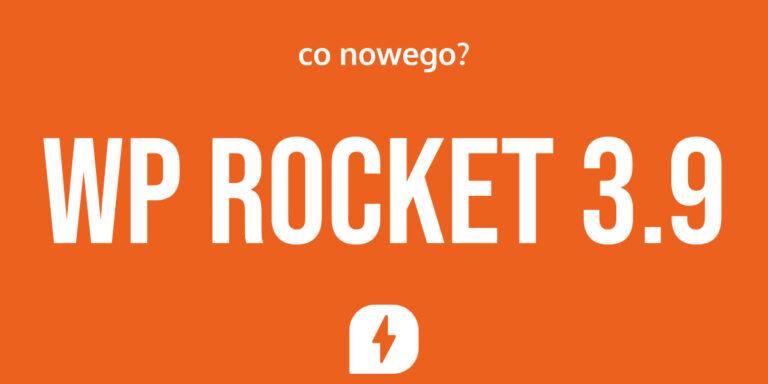 Co nowego w WP Rocket 3.9.X?